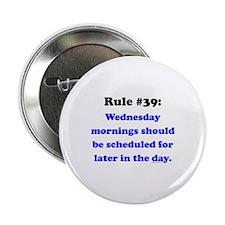 "Rule 39 - Wednesdays Start Later 2.25"" Button"