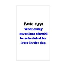 Rule 39 - Wednesdays Start Later Decal