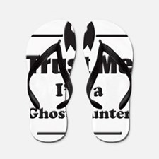 Trust Me Im a Ghost Hunter Flip Flops
