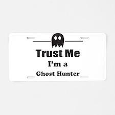Trust Me Im a Ghost Hunter Aluminum License Plate