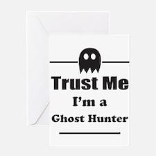 Trust Me Im a Ghost Hunter Greeting Card