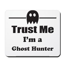 Trust Me Im a Ghost Hunter Mousepad