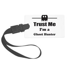 Trust Me Im a Ghost Hunter Luggage Tag