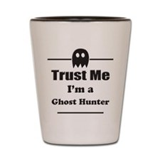 Trust Me Im a Ghost Hunter Shot Glass