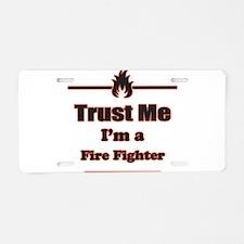 Trust Me Im a Fire Fighter Aluminum License Plate