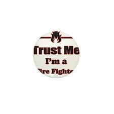 Trust Me Im a Fire Fighter Mini Button (100 pack)
