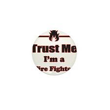 Trust Me Im a Fire Fighter Mini Button