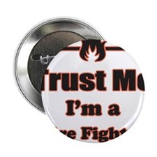 """Trust Me Im a Fire Fighter 2.25"""" Button (10 pack)"""