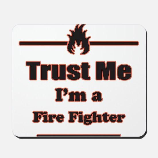 Trust Me Im a Fire Fighter Mousepad