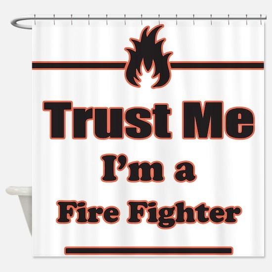 Trust Me Im a Fire Fighter Shower Curtain