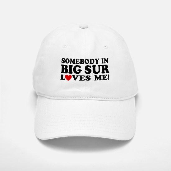 Somebody In Big Sur Loves Me Baseball Baseball Cap