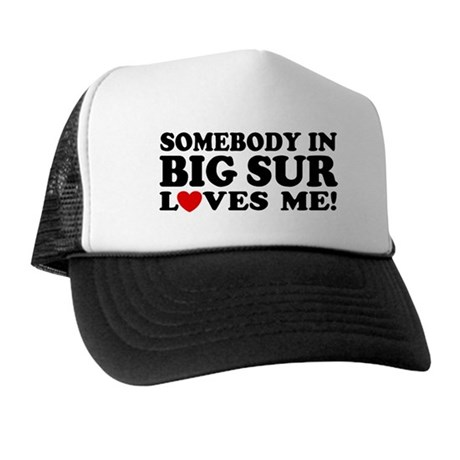 Somebody In Big Sur Loves Me Trucker Hat