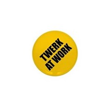 Twerk At Work Mini Button