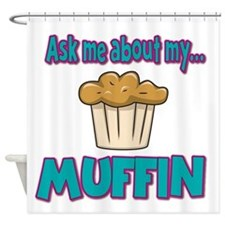 Funny Ask Me About My Muffin Design Shower Curtain