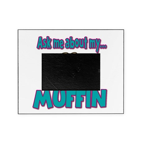 Funny Ask Me About My Muffin Design Picture Frame