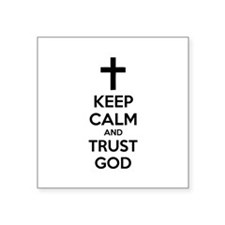 "Keep calm and trust god Square Sticker 3"" x 3"""