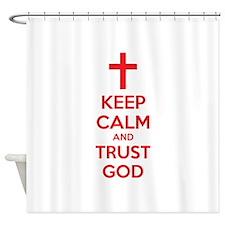 Keep calm and trust god Shower Curtain