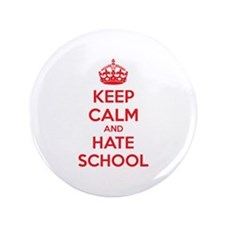 "Keep calm and hate school 3.5"" Button"