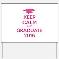 Keep calm and graduate 2016 Yard Sign