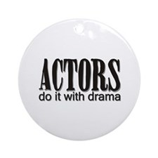 Actors do it with DRAMA Ornament (Round)