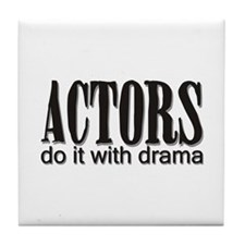 Actors do it with DRAMA Tile Coaster