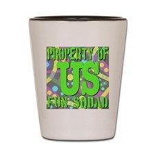Property of US Fun Squad Shot Glass