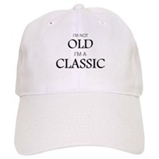 I'm not OLD, I'm CLASSIC Baseball Cap
