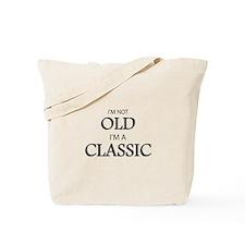 I'm not OLD, I'm CLASSIC Tote Bag