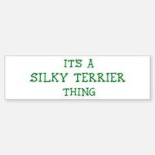 Silky Terrier thing Bumper Bumper Bumper Sticker