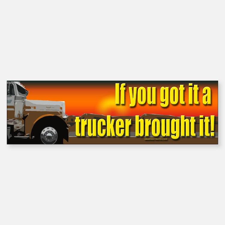 A Trucker Brought it Bumper Bumper Bumper Sticker