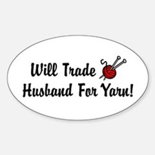 Will Trade Husband For Yarn Oval Decal