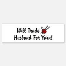 Will Trade Husband For Yarn Bumper Bumper Bumper Sticker