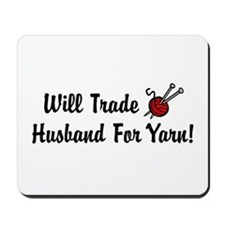 Will Trade Husband For Yarn Mousepad