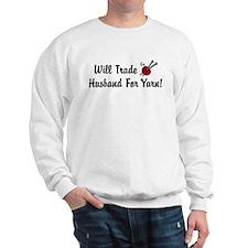 Will Trade Husband For Yarn Sweatshirt