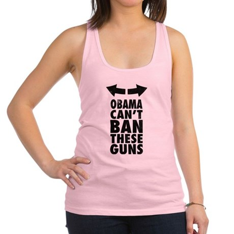 Obama Cant Ban These Guns Racerback Tank Top