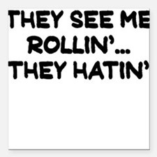 """THEY SEE ME ROLLIN THEY HATIN Square Car Magnet 3"""""""
