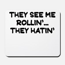 THEY SEE ME ROLLIN THEY HATIN Mousepad
