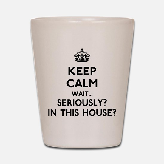 Keep Calm In This House Shot Glass