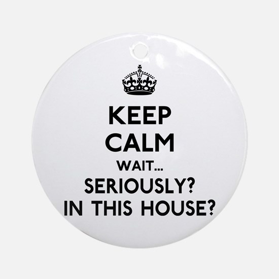 Keep Calm In This House Ornament (Round)
