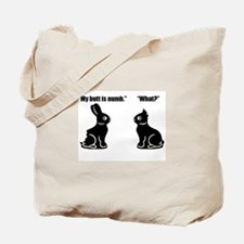 My butt is numb Tote Bag
