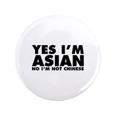 "Yes I'm Asian No I'm Not Chinese 3.5"" Button"