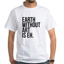 Earth Without Art is Eh. Shirt