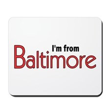I'm from Baltimore Mousepad