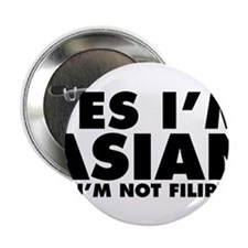 "Yes I'm Asian No I'm Not Filipino 2.25"" Button"