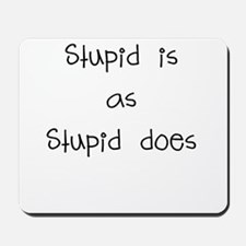 stupid is as stupid does Mousepad