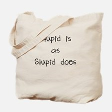 stupid is as stupid does Tote Bag