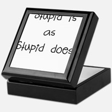 stupid is as stupid does Keepsake Box