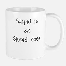 stupid is as stupid does Mug