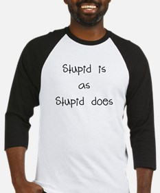 stupid is as stupid does Baseball Jersey