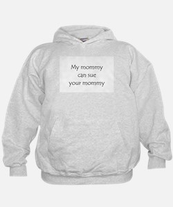 My mommy can sue your mommy Hoodie